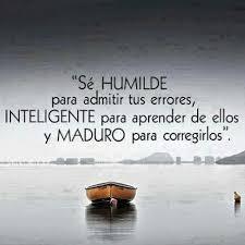 Sé HUMILDE para admitir tus errores, INTELIGENTE para aprender de ...